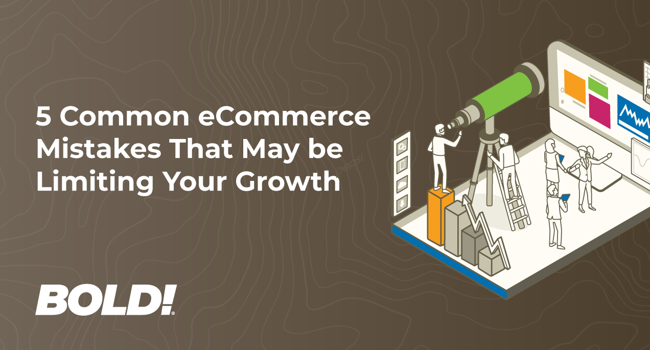 5 Common eCommerce Mistakes That May be Limiting Your Growth