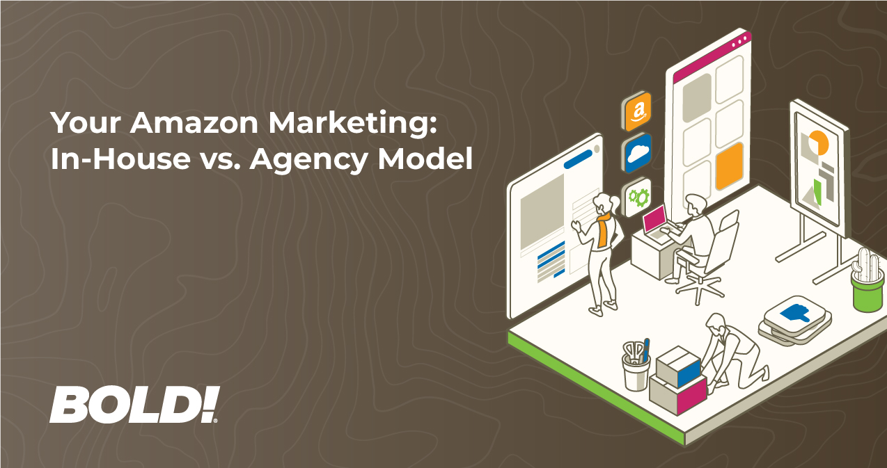 Your Amazon Marketing: In-House vs. Agency Model