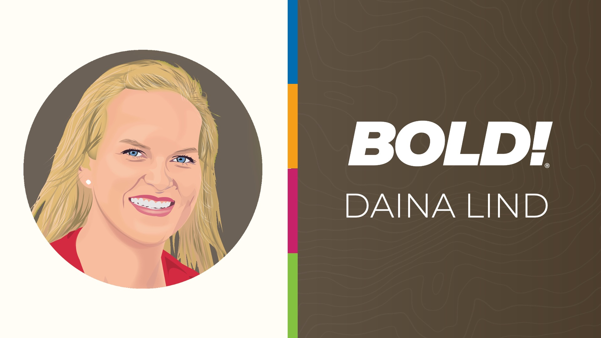 Welcome Daina Lind - Senior Director, Campaign Strategy